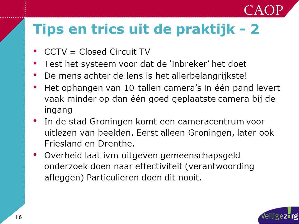 16 Tips en trics uit de praktijk - 2 • CCTV = Closed Circuit TV • Test het systeem voor dat de 'inbreker' het doet • De mens achter de lens is het all