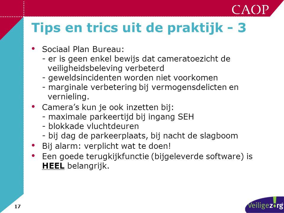 17 Tips en trics uit de praktijk - 3 • Sociaal Plan Bureau: - er is geen enkel bewijs dat cameratoezicht de veiligheidsbeleving verbeterd - geweldsinc