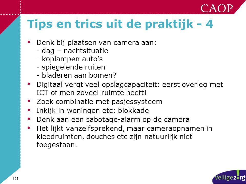 18 Tips en trics uit de praktijk - 4 • Denk bij plaatsen van camera aan: - dag – nachtsituatie - koplampen auto's - spiegelende ruiten - bladeren aan