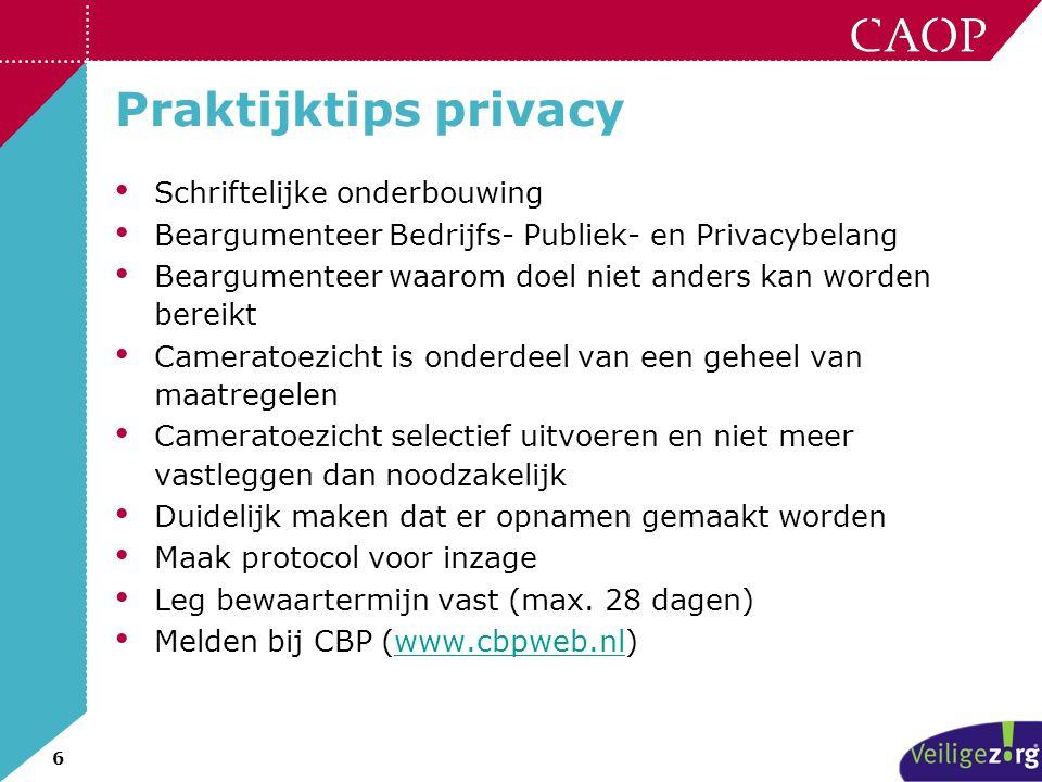 6 Praktijktips privacy • Schriftelijke onderbouwing • Beargumenteer Bedrijfs- Publiek- en Privacybelang • Beargumenteer waarom doel niet anders kan wo
