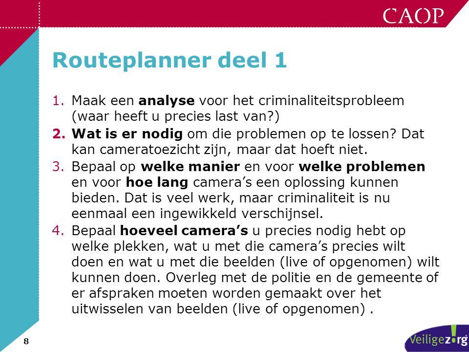 8 Routeplanner deel 1 1.Maak een analyse voor het criminaliteitsprobleem (waar heeft u precies last van?) 2.Wat is er nodig om die problemen op te los