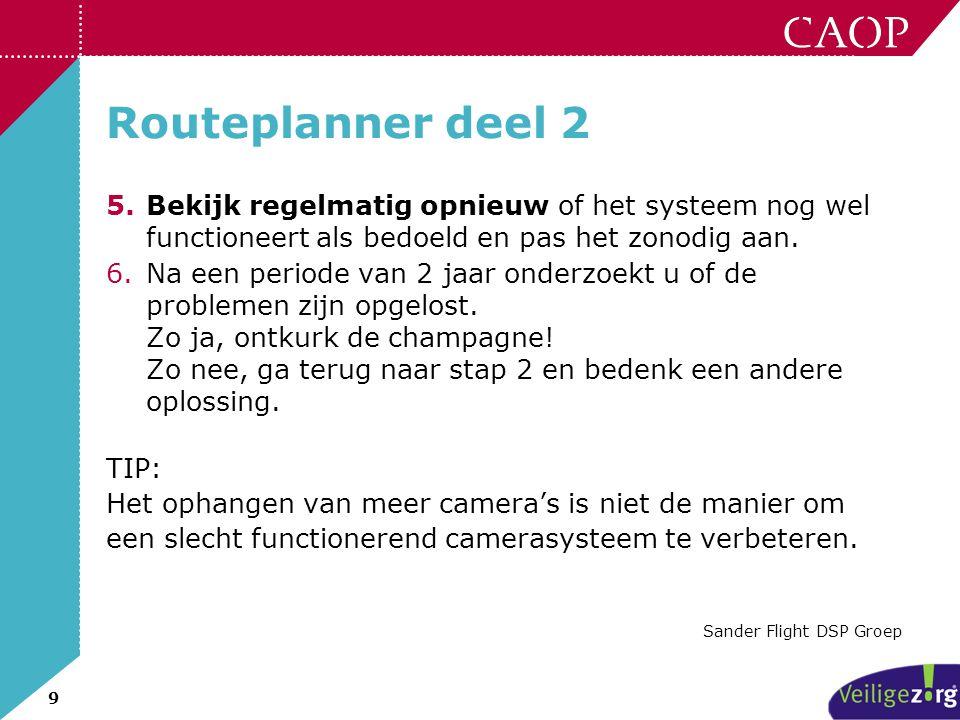 9 Routeplanner deel 2 5.Bekijk regelmatig opnieuw of het systeem nog wel functioneert als bedoeld en pas het zonodig aan. 6.Na een periode van 2 jaar