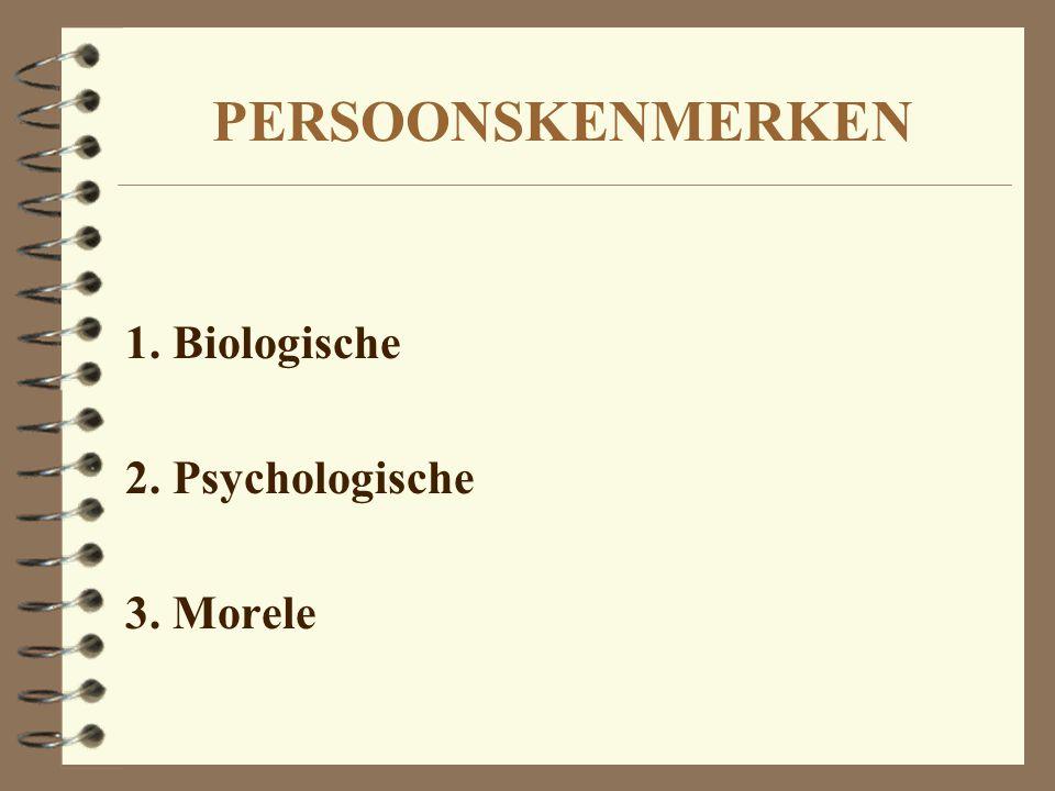 PERSOONSKENMERKEN 1. Biologische 2. Psychologische 3. Morele