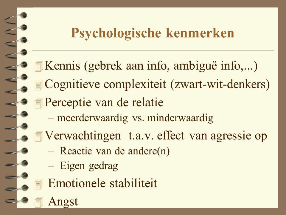 Psychologische kenmerken 4 Kennis (gebrek aan info, ambiguë info,...) 4 Cognitieve complexiteit (zwart-wit-denkers) 4 Perceptie van de relatie –meerde