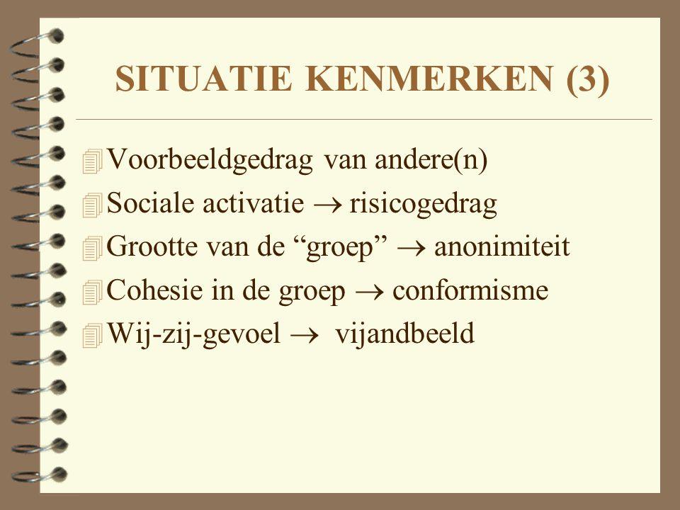 """SITUATIE KENMERKEN (3) 4 Voorbeeldgedrag van andere(n) 4 Sociale activatie  risicogedrag 4 Grootte van de """"groep""""  anonimiteit 4 Cohesie in de groep"""