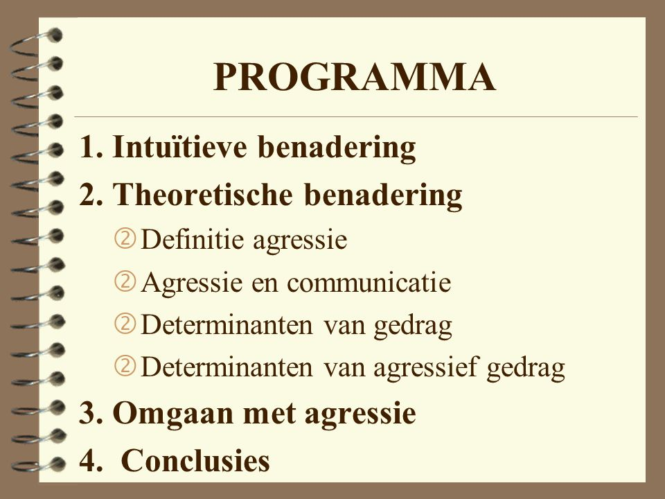PROGRAMMA 1. Intuïtieve benadering 2. Theoretische benadering ' Definitie agressie ' Agressie en communicatie ' Determinanten van gedrag ' Determinant