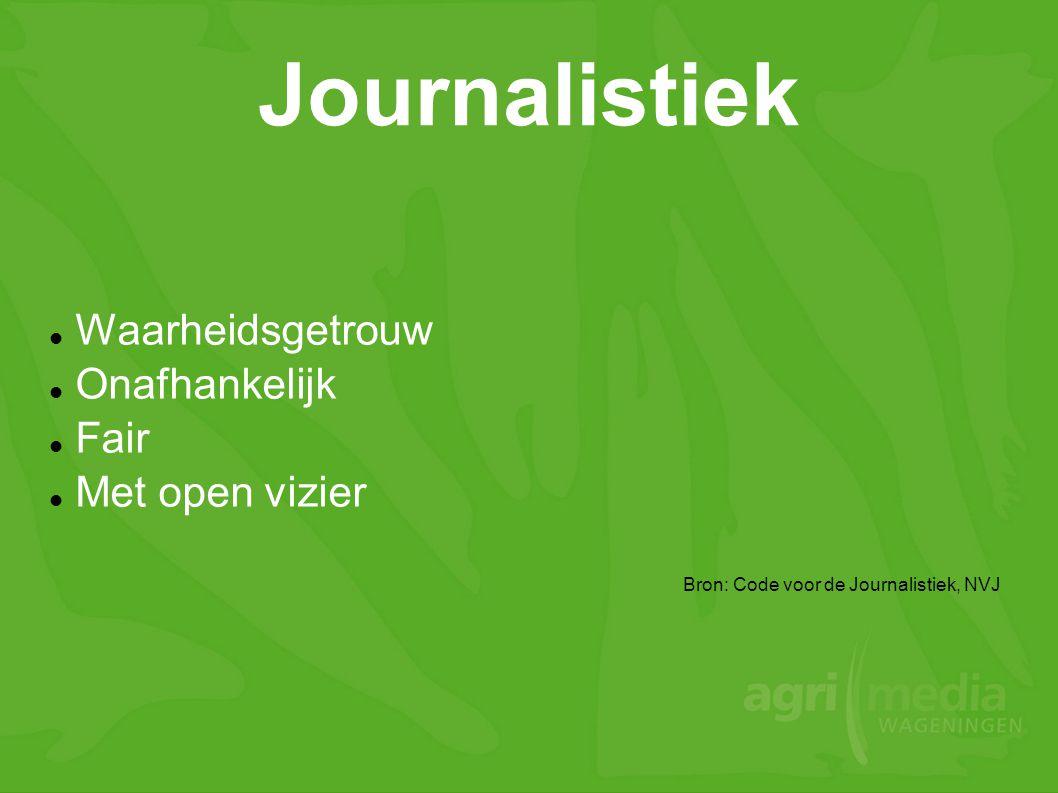 Journalistiek  Waarheidsgetrouw  Onafhankelijk  Fair  Met open vizier Bron: Code voor de Journalistiek, NVJ