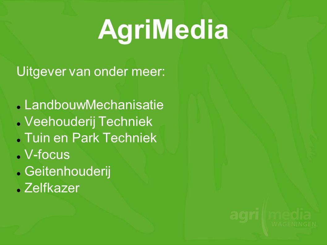 AgriMedia Uitgever van onder meer:  LandbouwMechanisatie  Veehouderij Techniek  Tuin en Park Techniek  V-focus  Geitenhouderij  Zelfkazer