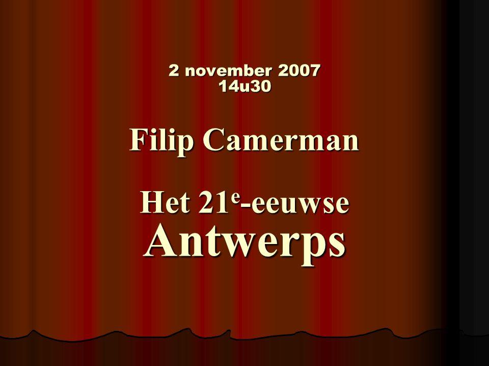 2 november 2007 14u30 Filip Camerman Het 21 e -eeuwse Antwerps