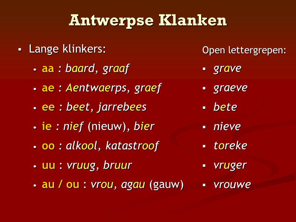 Antwerpse Klanken  Lange klinkers: • aa : baard, graaf • ae : Aentwaerps, graef • ee : beet, jarrebees • ie : nief (nieuw), bier • oo : alkool, katas