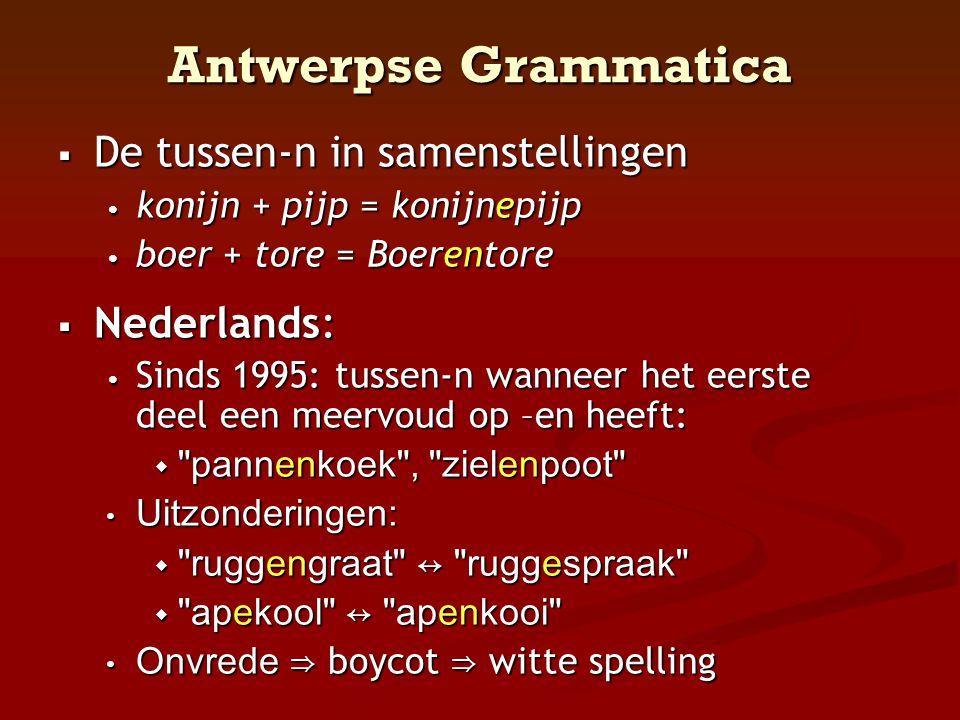 Antwerpse Grammatica  De tussen-n in samenstellingen • konijn + pijp = konijnepijp • boer + tore = Boerentore  Nederlands: • Sinds 1995: tussen-n wa