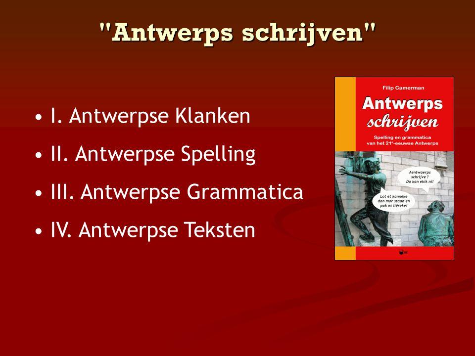 Antwerps schrijven • I.Antwerpse Klanken • II. Antwerpse Spelling • III.