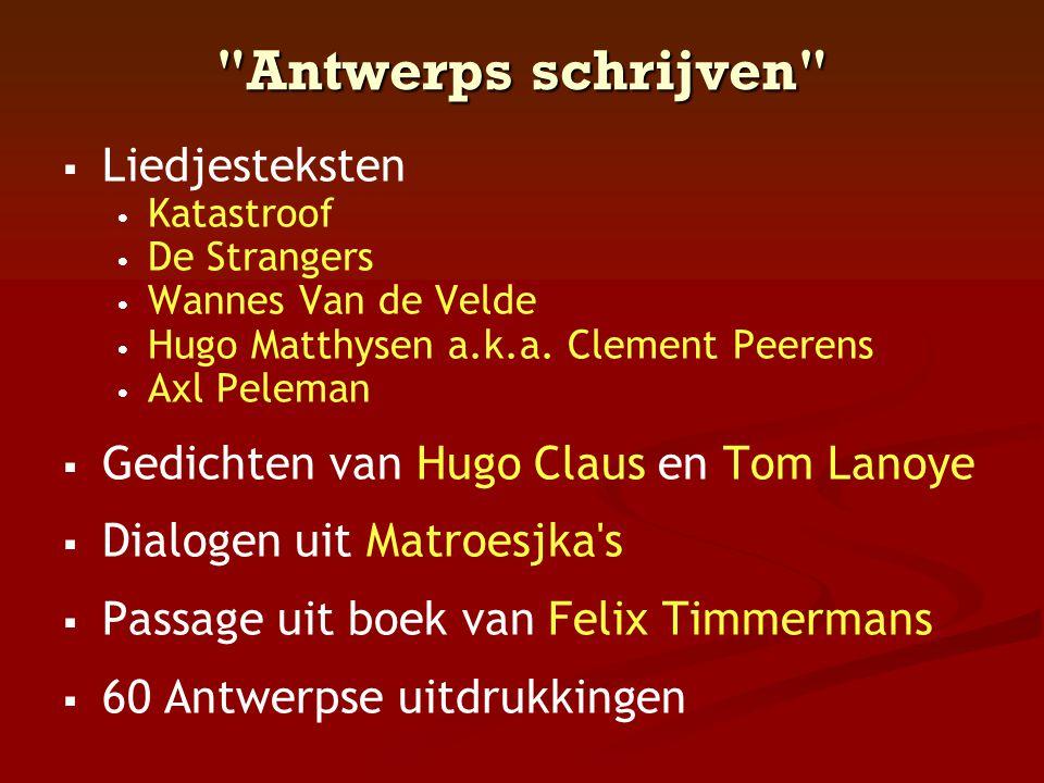 Antwerps schrijven   Liedjesteksten • • Katastroof • • De Strangers • • Wannes Van de Velde • • Hugo Matthysen a.k.a.
