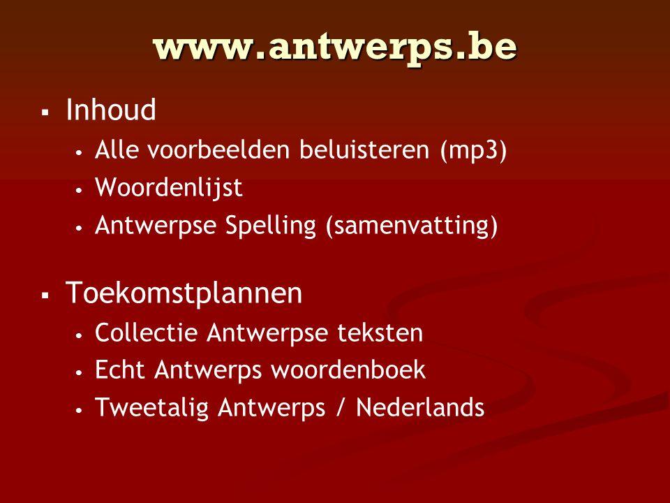 www.antwerps.be   Inhoud • • Alle voorbeelden beluisteren (mp3) • • Woordenlijst • • Antwerpse Spelling (samenvatting)   Toekomstplannen • • Colle