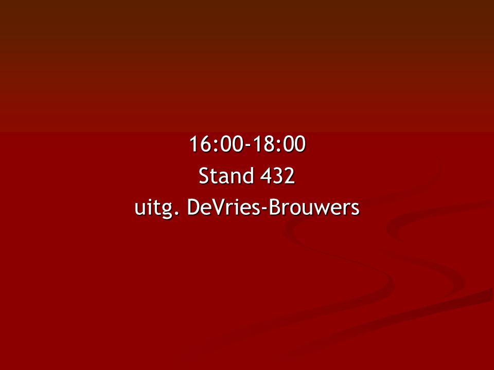 16:00-18:00 Stand 432 uitg. DeVries-Brouwers