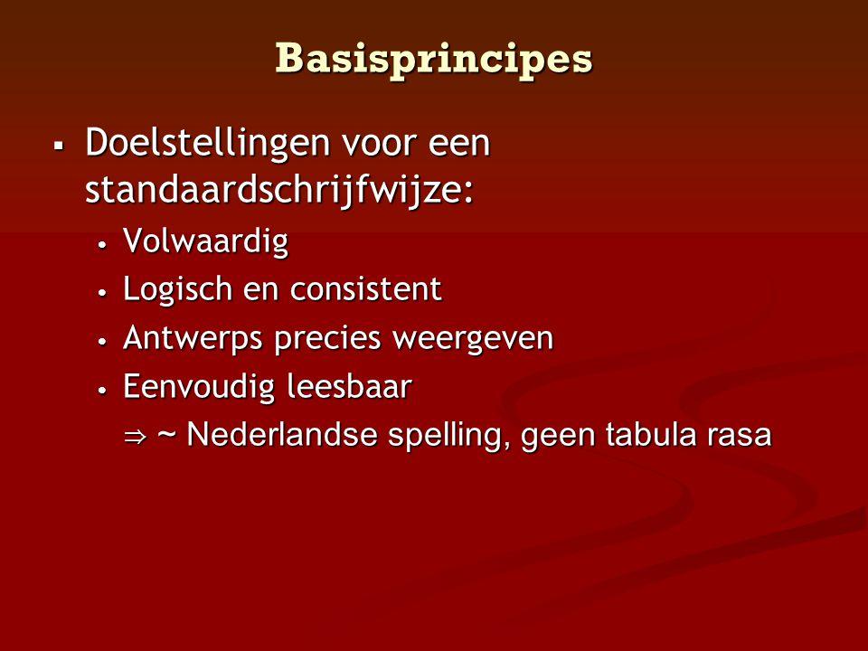 Basisprincipes  Doelstellingen voor een standaardschrijfwijze: • Volwaardig • Logisch en consistent • Antwerps precies weergeven • Eenvoudig leesbaar