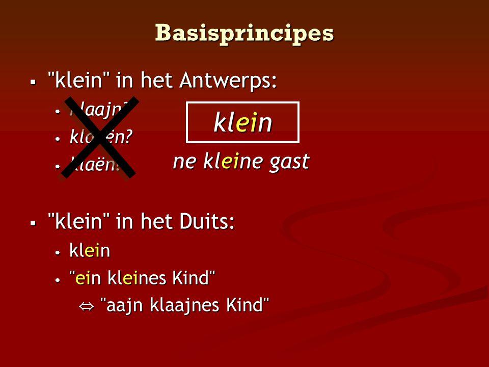  klein in het Antwerps: • klaajn.• klaaën. • klaën.