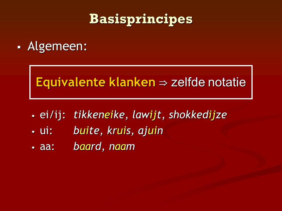 Basisprincipes  Algemeen: Equivalente klanken ⇒ zelfde notatie • ei/ij: tikkeneike, lawijt, shokkedijze • ui: buite, kruis, ajuin • aa:baard, naam