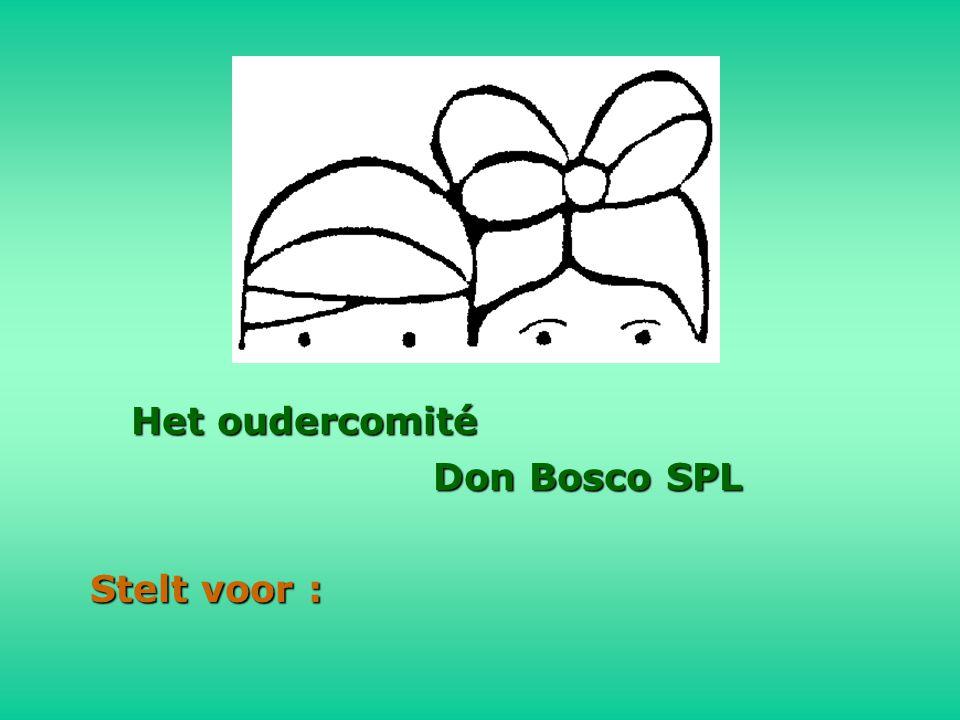 Het oudercomité Don Bosco SPL Stelt voor :