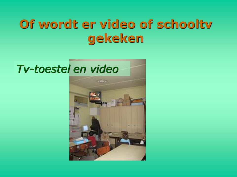 Of wordt er video of schooltv gekeken Tv-toestel en video