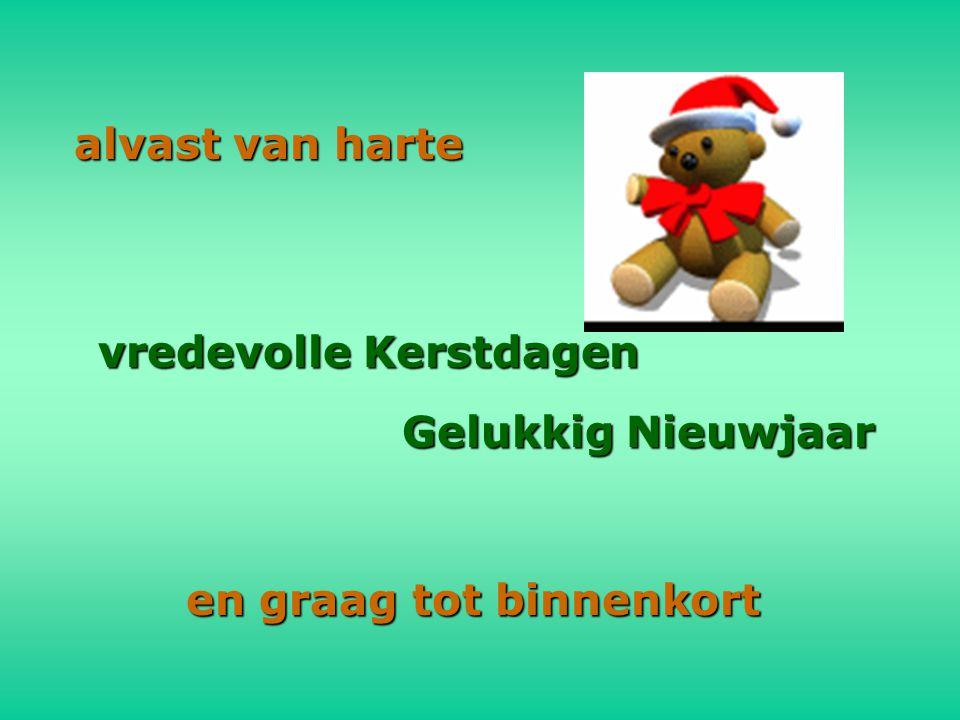 alvast van harte vredevolle Kerstdagen Gelukkig Nieuwjaar en graag tot binnenkort