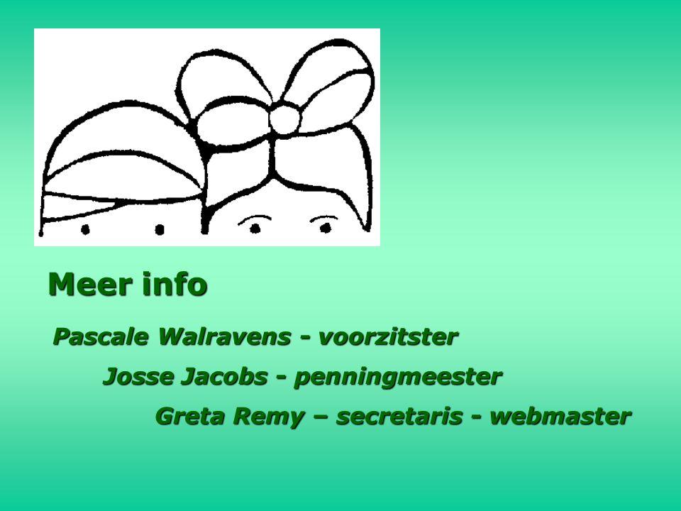 Meer info Pascale Walravens - voorzitster Josse Jacobs - penningmeester Greta Remy – secretaris - webmaster