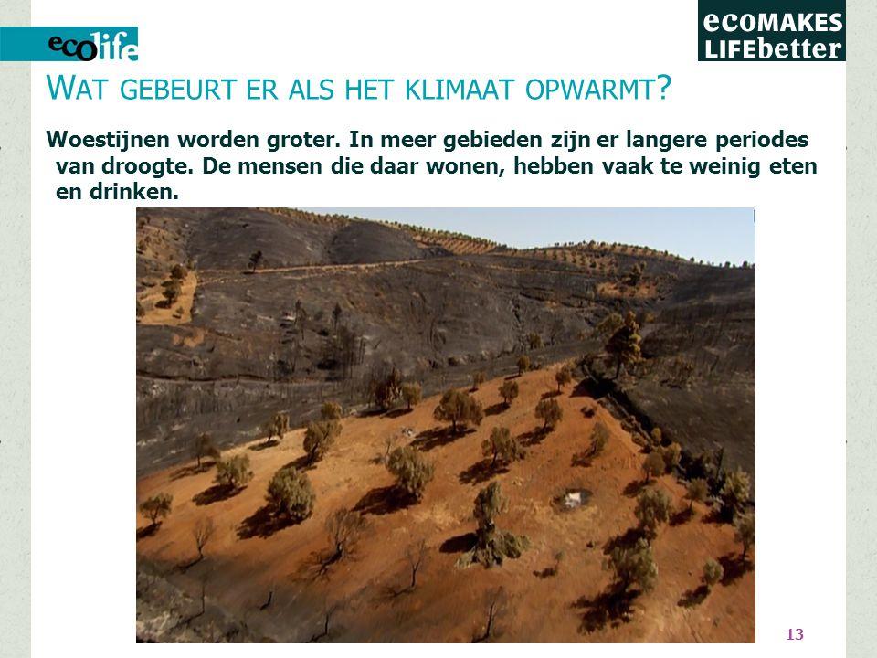 13 Woestijnen worden groter.In meer gebieden zijn er langere periodes van droogte.
