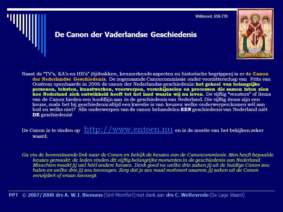 De Canon der Vaderlandse Geschiedenis Naast de TV's, KA's en HB's (tijdvakken, kenmerkende aspecten en historische begrippen) is er de Canon der Nederlandse Geschiedenis.