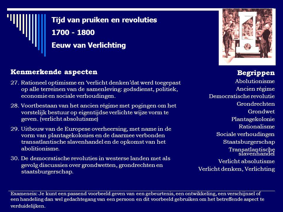 Tijd van pruiken en revoluties 1700 - 1800 Eeuw van Verlichting Kenmerkende aspecten 27. Rationeel optimisme en 'verlicht denken'dat werd toegepast op