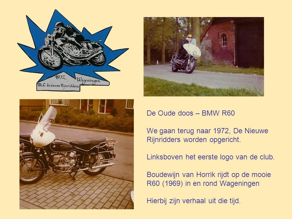 De Oude doos – BMW R60 We gaan terug naar 1972, De Nieuwe Rijnridders worden opgericht.