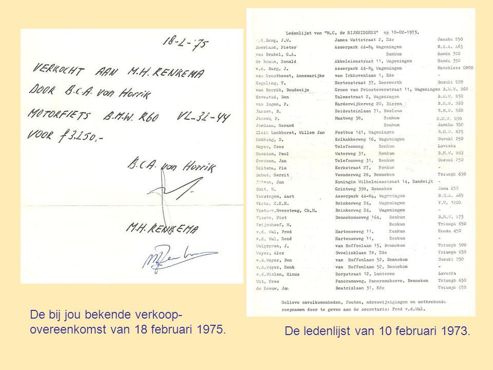 De ledenlijst van 10 februari 1973. De bij jou bekende verkoop- overeenkomst van 18 februari 1975.