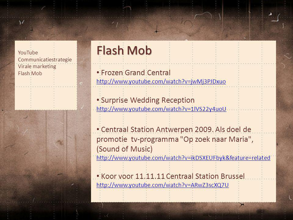 Flash Mob • Frozen Grand Central http://www.youtube.com/watch v=jwMj3PJDxuo http://www.youtube.com/watch v=jwMj3PJDxuo • Surprise Wedding Reception http://www.youtube.com/watch v=1lVS22y4uoU • Centraal Station Antwerpen 2009.