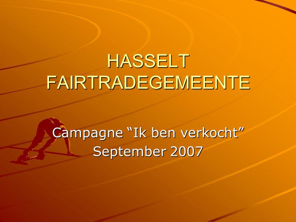 HASSELT FAIRTRADEGEMEENTE Campagne Ik ben verkocht September 2007