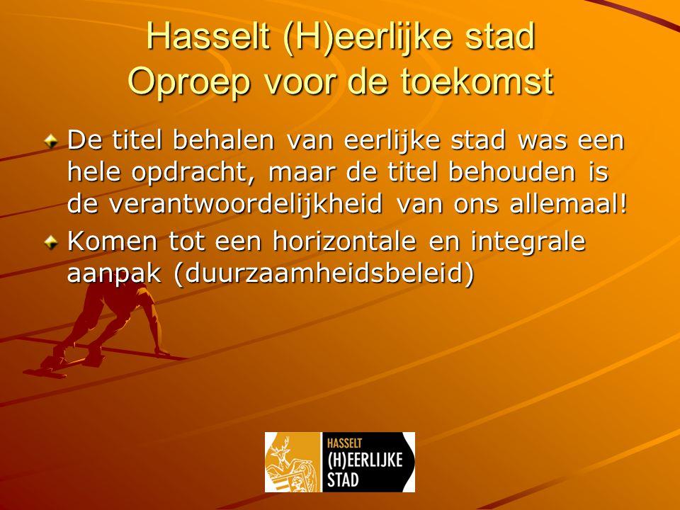 Hasselt (H)eerlijke stad Oproep voor de toekomst De titel behalen van eerlijke stad was een hele opdracht, maar de titel behouden is de verantwoordelijkheid van ons allemaal.