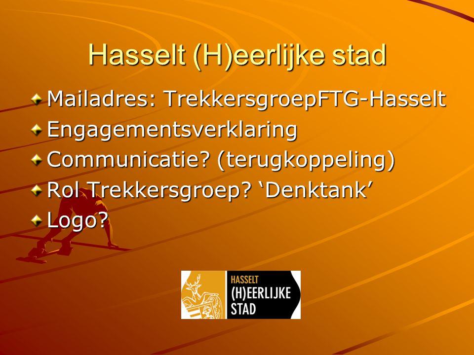 Hasselt (H)eerlijke stad Mailadres: TrekkersgroepFTG-Hasselt Engagementsverklaring Communicatie.