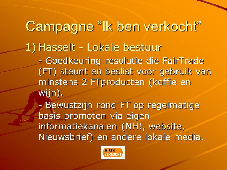 Campagne Ik ben verkocht 1)Hasselt - Lokale bestuur - Goedkeuring resolutie die FairTrade (FT) steunt en beslist voor gebruik van minstens 2 FTproducten (koffie en wijn).