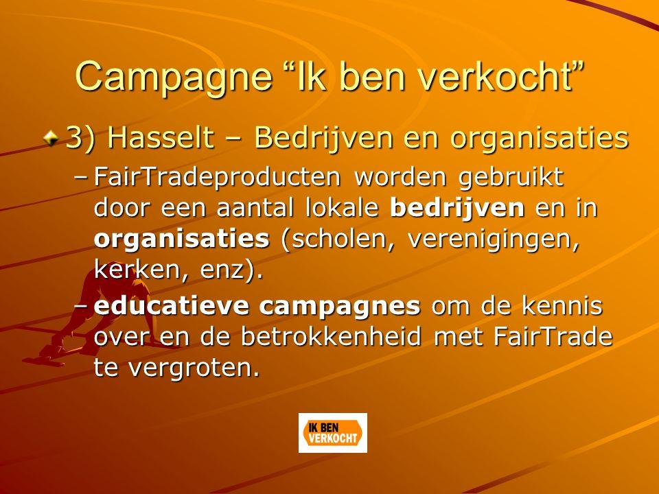 Campagne Ik ben verkocht 3) Hasselt – Bedrijven en organisaties –FairTradeproducten worden gebruikt door een aantal lokale bedrijven en in organisaties (scholen, verenigingen, kerken, enz).