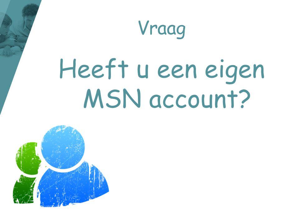 Vraag Heeft u een eigen MSN account?