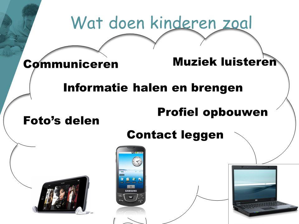 Wat doen kinderen zoal Informatie halen en brengen Foto's delen Muziek luisteren Communiceren Contact leggen Profiel opbouwen