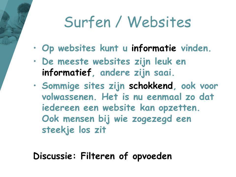 Surfen / Websites •Op websites kunt u informatie vinden. •De meeste websites zijn leuk en informatief, andere zijn saai. •Sommige sites zijn schokkend