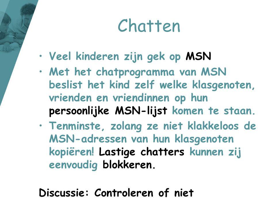 Chatten •Veel kinderen zijn gek op MSN •Met het chatprogramma van MSN beslist het kind zelf welke klasgenoten, vrienden en vriendinnen op hun persoonl