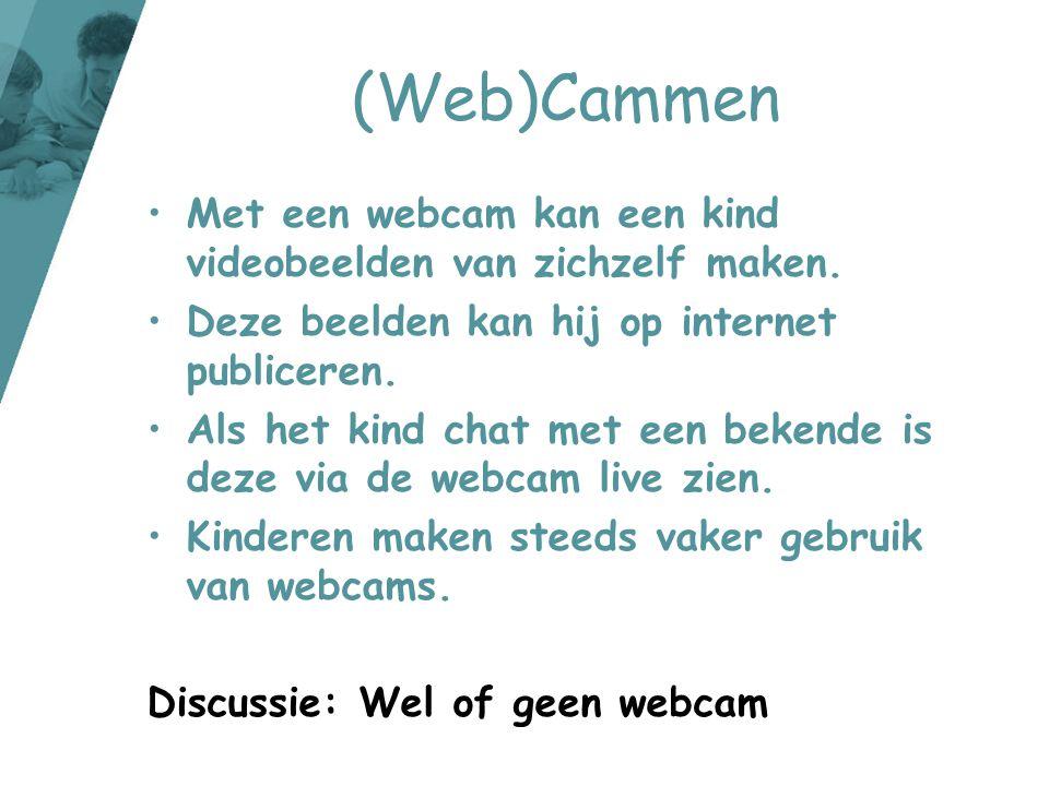 (Web)Cammen •Met een webcam kan een kind videobeelden van zichzelf maken. •Deze beelden kan hij op internet publiceren. •Als het kind chat met een bek