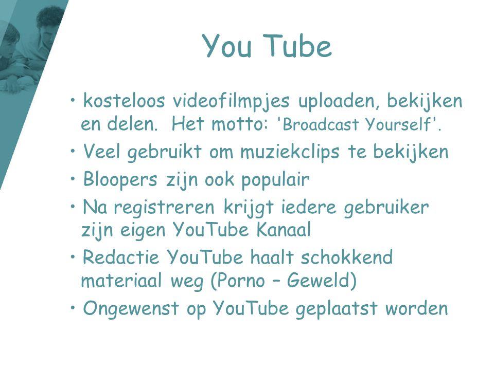 You Tube • kosteloos videofilmpjes uploaden, bekijken en delen. Het motto: 'Broadcast Yourself'. • Veel gebruikt om muziekclips te bekijken • Bloopers