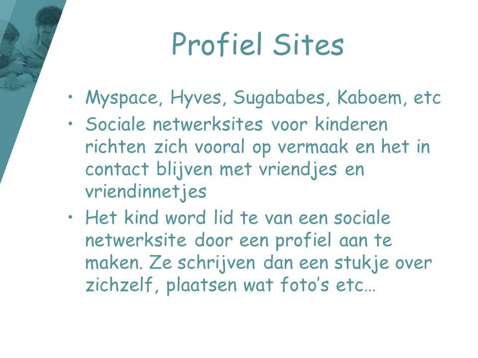Profiel Sites •Myspace, Hyves, Sugababes, Kaboem, etc •Sociale netwerksites voor kinderen richten zich vooral op vermaak en het in contact blijven met
