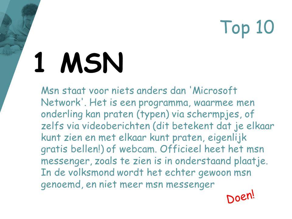 Top 10 Msn staat voor niets anders dan 'Microsoft Network'. Het is een programma, waarmee men onderling kan praten (typen) via schermpjes, of zelfs vi