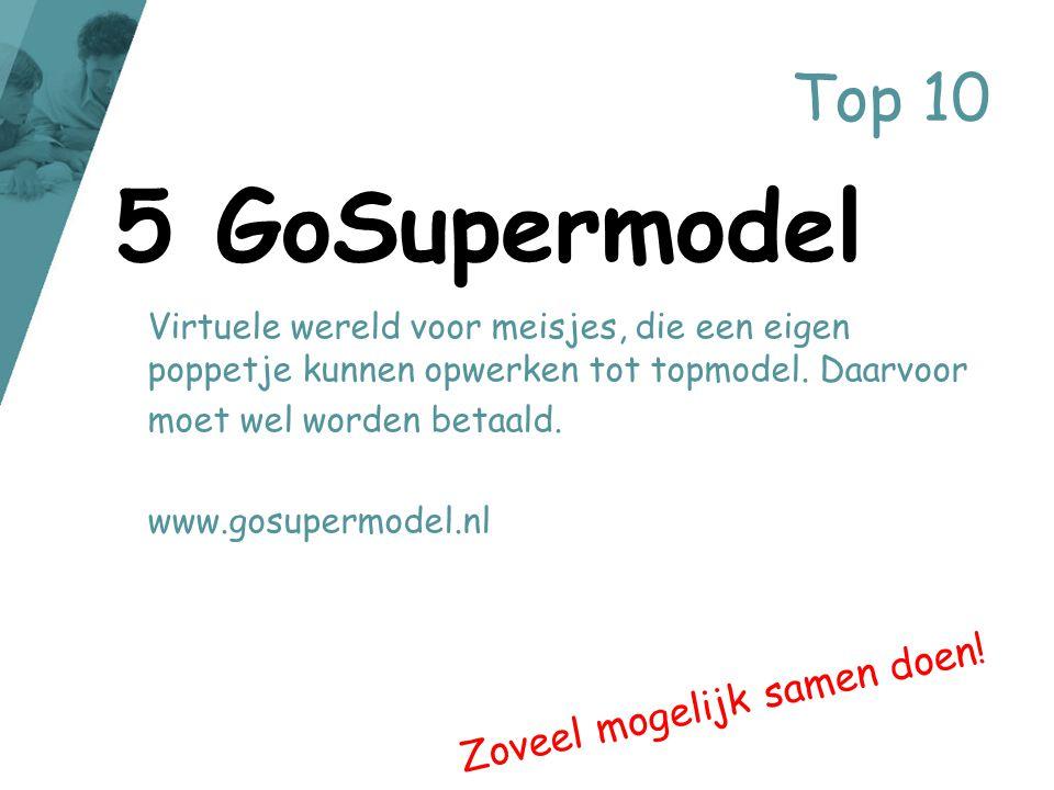 Top 10 Virtuele wereld voor meisjes, die een eigen poppetje kunnen opwerken tot topmodel. Daarvoor moet wel worden betaald. www.gosupermodel.nl 5 GoSu