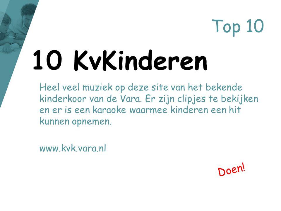 Top 10 Heel veel muziek op deze site van het bekende kinderkoor van de Vara. Er zijn clipjes te bekijken en er is een karaoke waarmee kinderen een hit