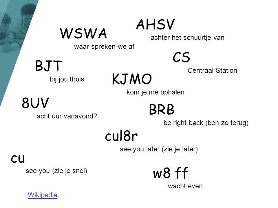 CS Centraal Station BJT bij jou thuis AHSV achter het schuurtje van KJMO kom je me ophalen 8UV acht uur vanavond? WSWA waar spreken we af BRB be right