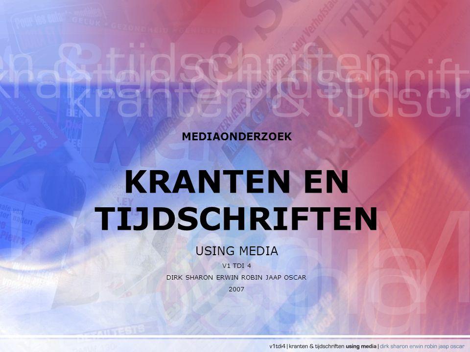 MEDIAONDERZOEK KRANTEN EN TIJDSCHRIFTEN USING MEDIA V1 TDI 4 DIRK SHARON ERWIN ROBIN JAAP OSCAR 2007