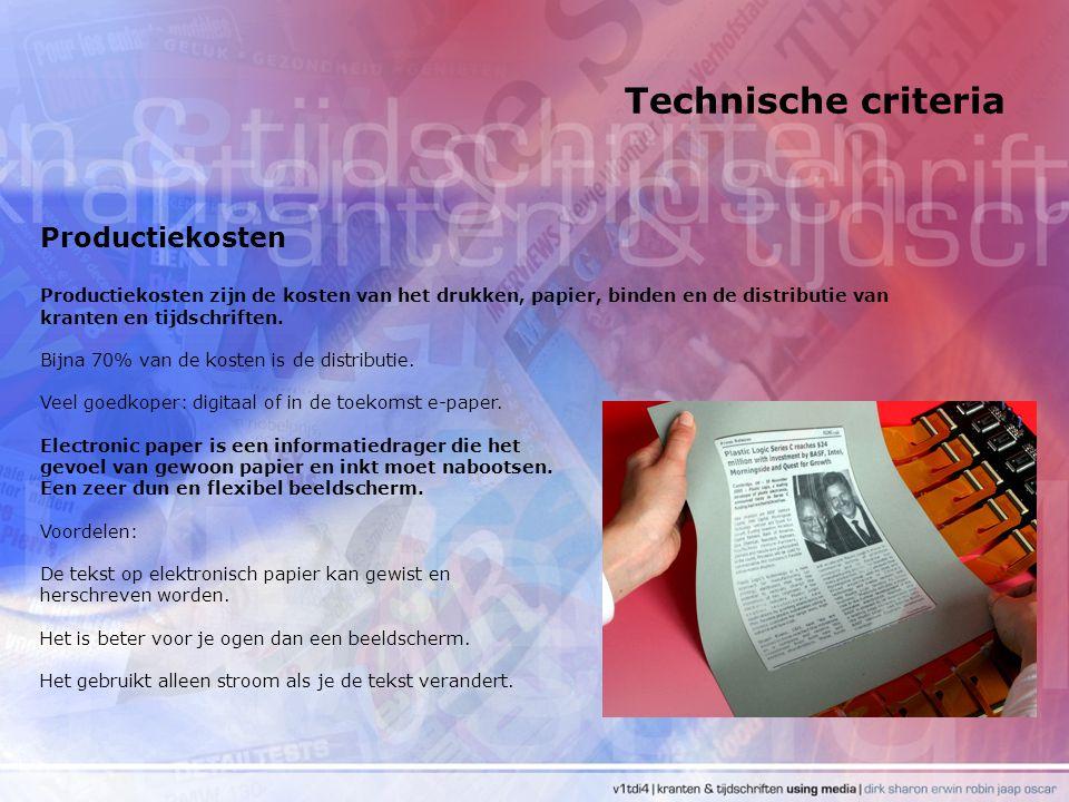Technische criteria Productiekosten Productiekosten zijn de kosten van het drukken, papier, binden en de distributie van kranten en tijdschriften. Bij